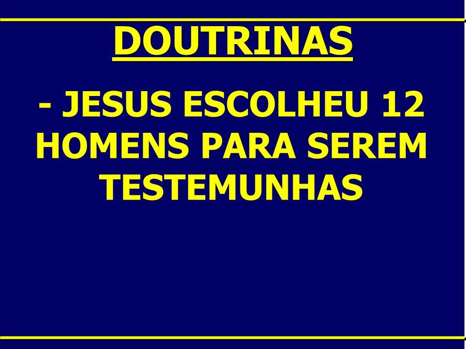 - JESUS ESCOLHEU 12 HOMENS PARA SEREM TESTEMUNHAS