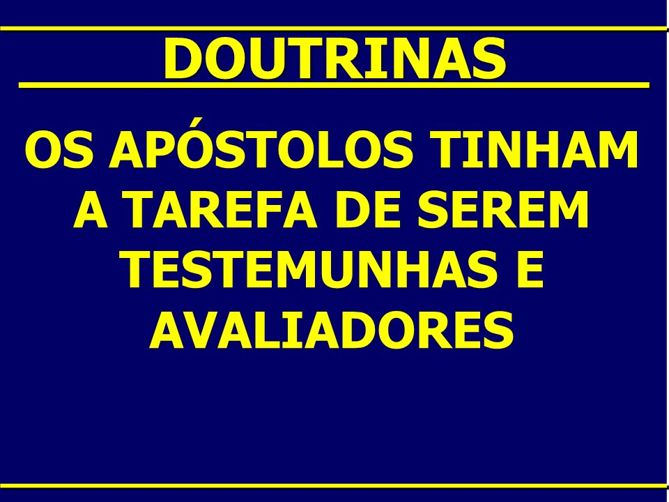 OS APÓSTOLOS TINHAM A TAREFA DE SEREM TESTEMUNHAS E AVALIADORES