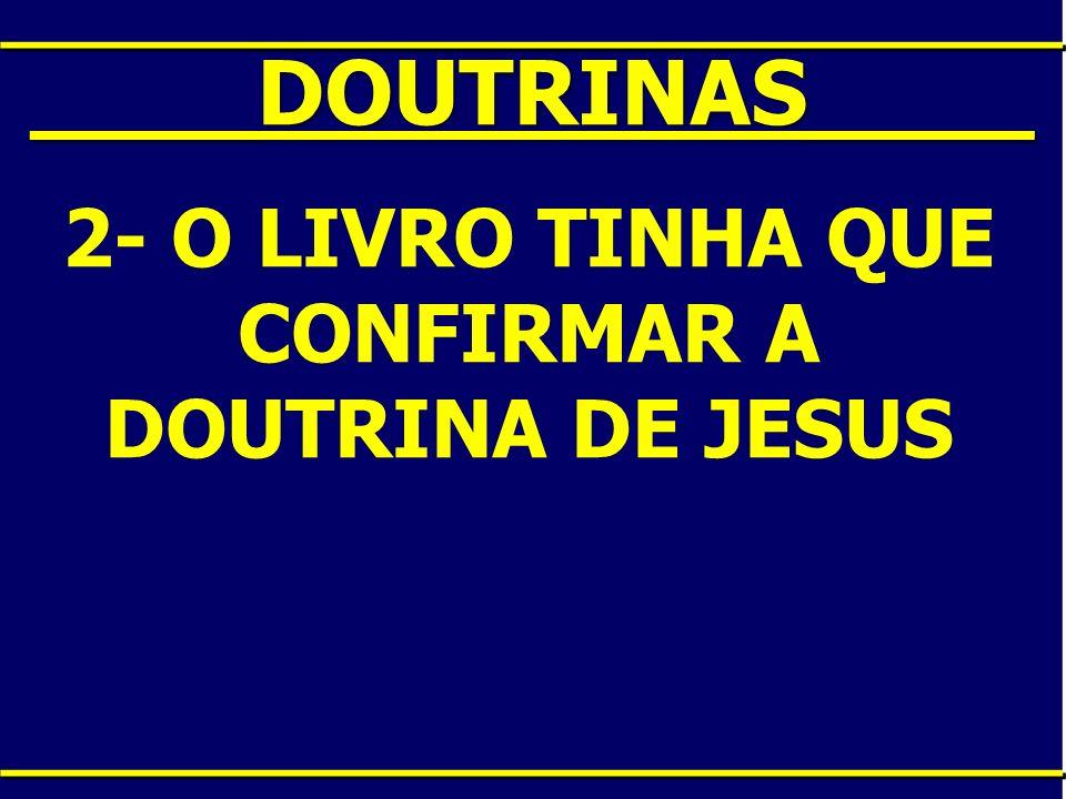 2- O LIVRO TINHA QUE CONFIRMAR A DOUTRINA DE JESUS
