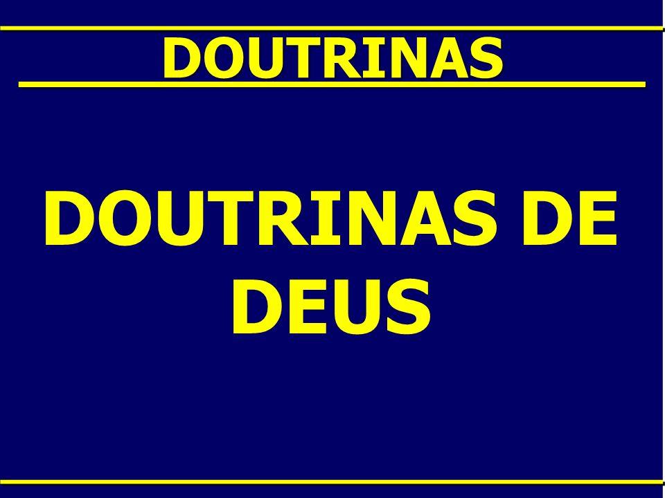 ____DOUTRINAS____ DOUTRINAS DE DEUS