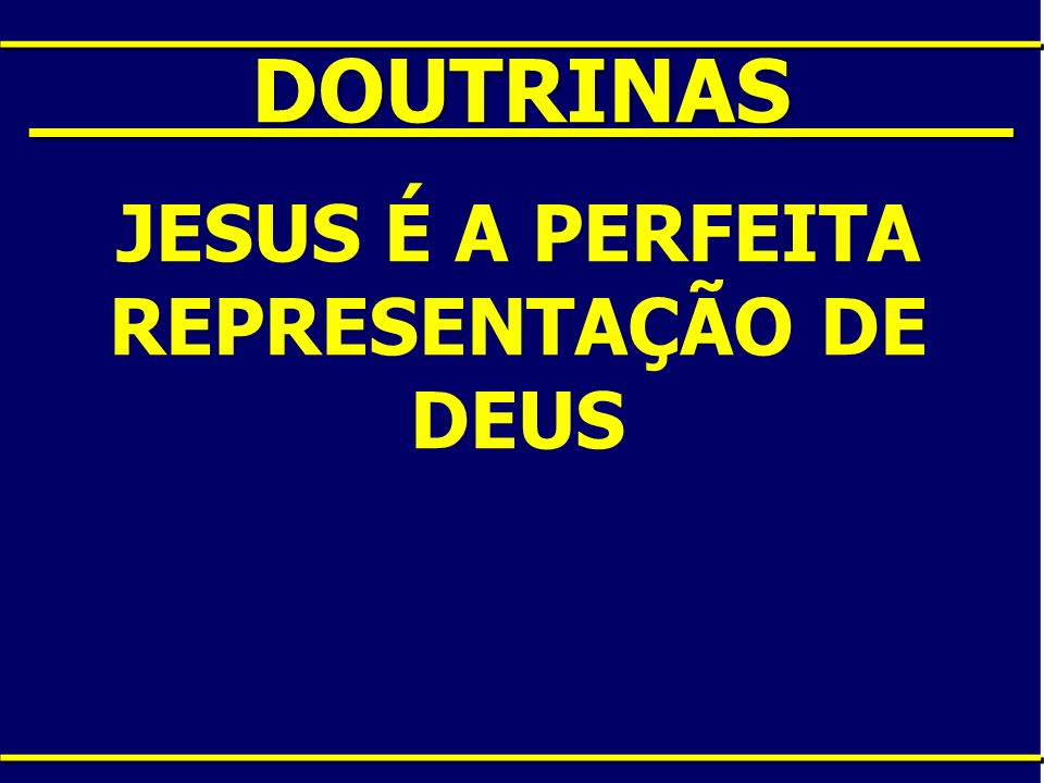 JESUS É A PERFEITA REPRESENTAÇÃO DE DEUS