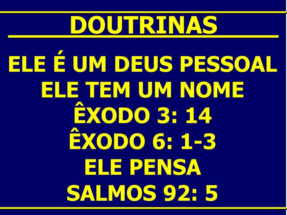 ____DOUTRINAS____ ELE É UM DEUS PESSOAL ELE TEM UM NOME ÊXODO 3: 14