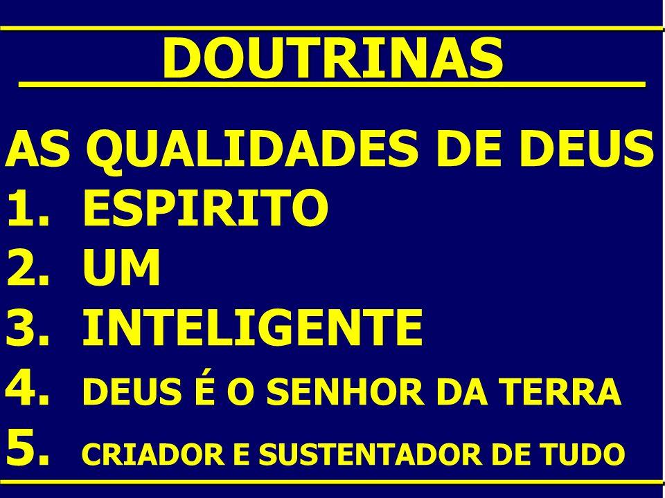 ____DOUTRINAS____ AS QUALIDADES DE DEUS 1. ESPIRITO 2. UM