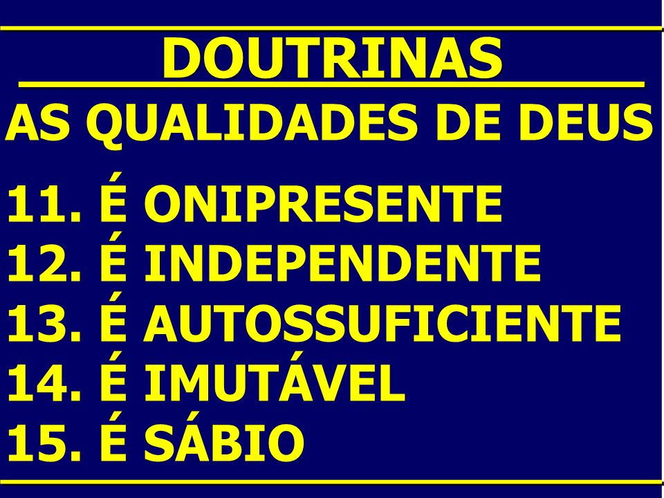 ____DOUTRINAS____ AS QUALIDADES DE DEUS 11. É ONIPRESENTE