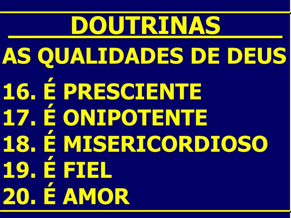 ____DOUTRINAS____ AS QUALIDADES DE DEUS 16. É PRESCIENTE