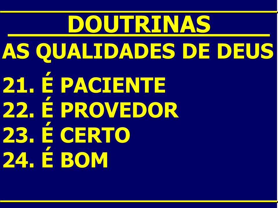 ____DOUTRINAS____ AS QUALIDADES DE DEUS 21. É PACIENTE 22. É PROVEDOR