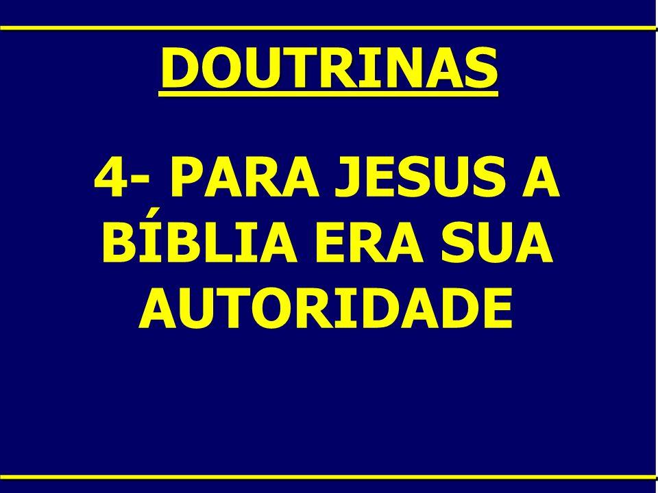 4- PARA JESUS A BÍBLIA ERA SUA AUTORIDADE