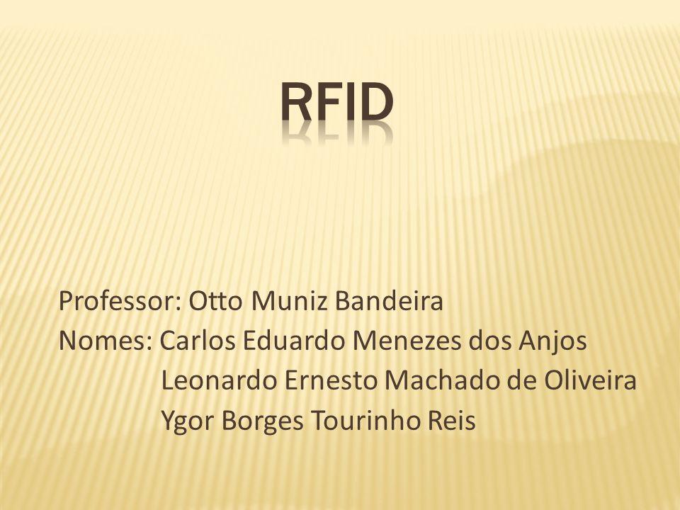 RFID Professor: Otto Muniz Bandeira