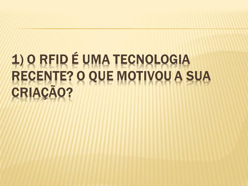 1) O RFID é uma tecnologia recente O que motivou a sua criação