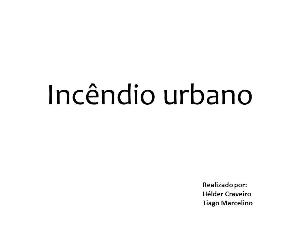 Incêndio urbano Realizado por: Hélder Craveiro Tiago Marcelino