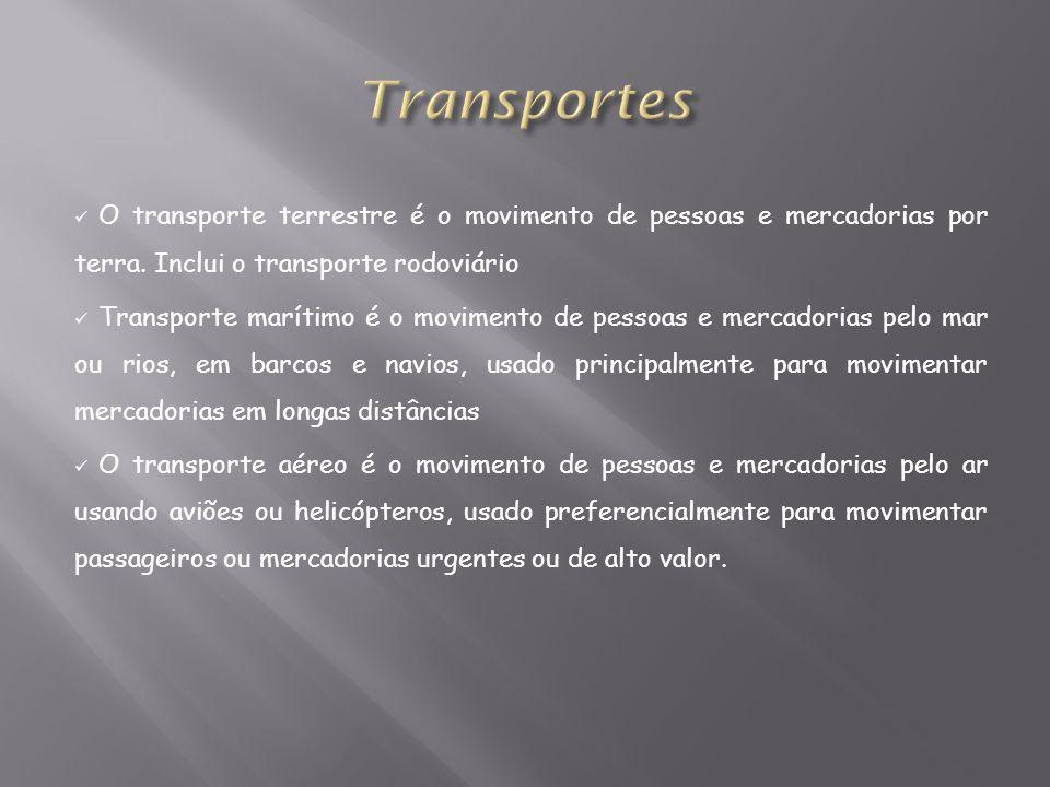 Transportes O transporte terrestre é o movimento de pessoas e mercadorias por terra. Inclui o transporte rodoviário.