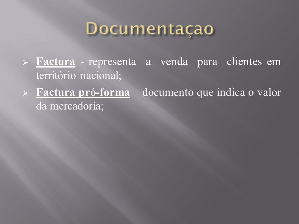 Documentaçao Factura - representa a venda para clientes em território nacional; Factura pró-forma – documento que indica o valor da mercadoria;