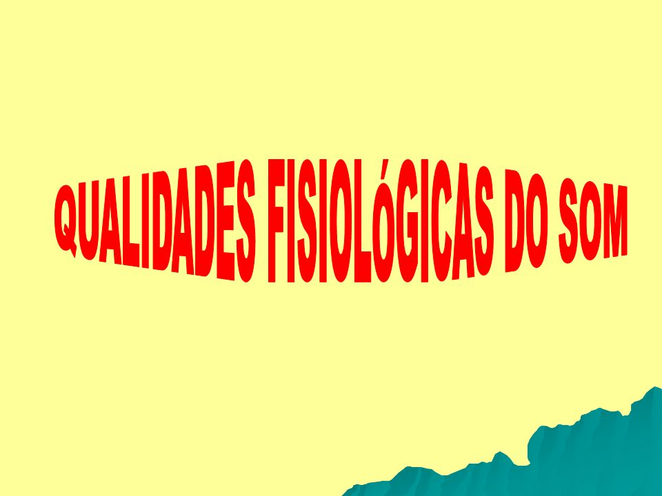 QUALIDADES FISIOLÓGICAS DO SOM
