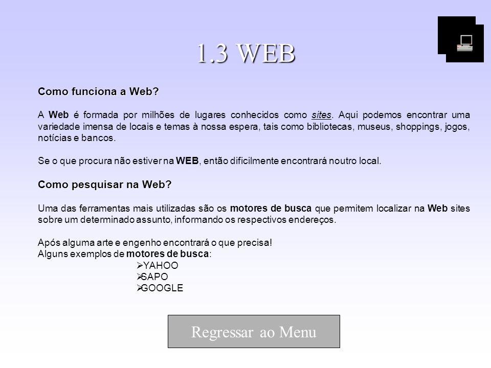 1.3 WEB Regressar ao Menu Como funciona a Web Como pesquisar na Web