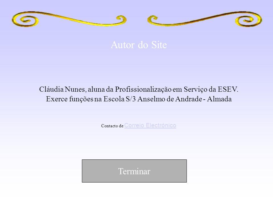 Autor do Site Cláudia Nunes, aluna da Profissionalização em Serviço da ESEV. Exerce funções na Escola S/3 Anselmo de Andrade - Almada.