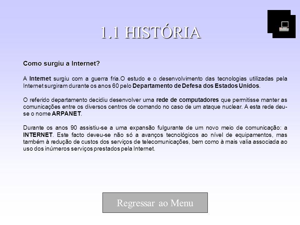 1.1 HISTÓRIA Regressar ao Menu Como surgiu a Internet