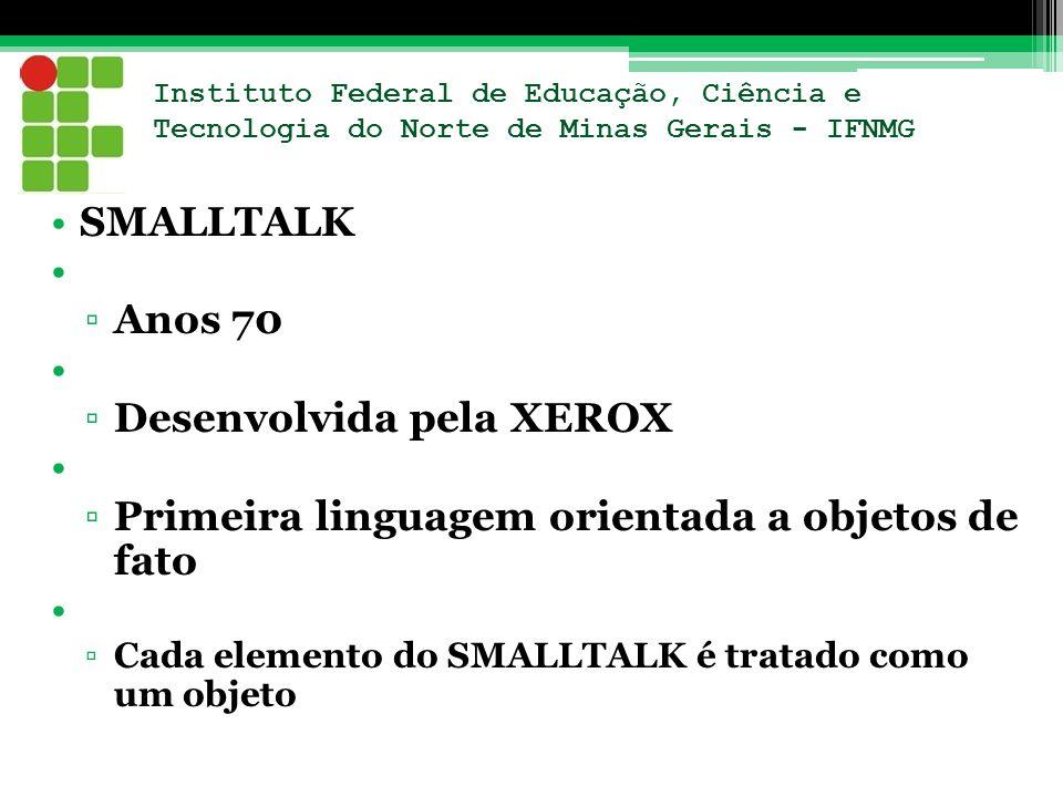 Desenvolvida pela XEROX Primeira linguagem orientada a objetos de fato
