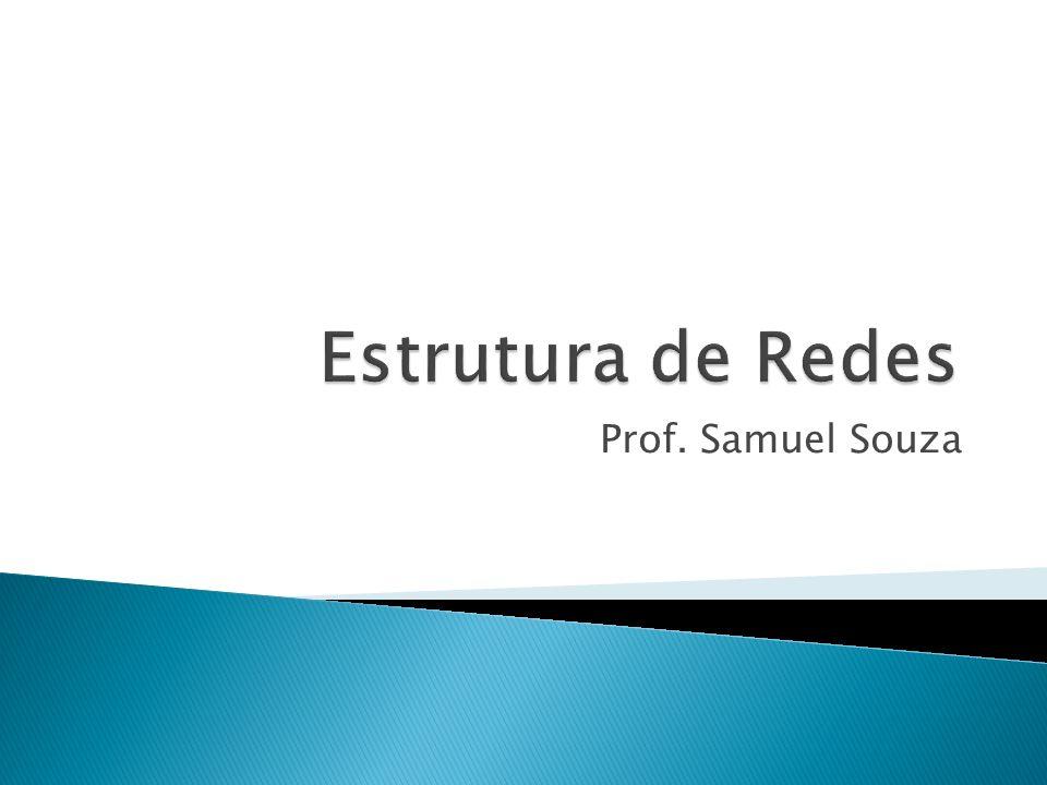 Estrutura de Redes Prof. Samuel Souza