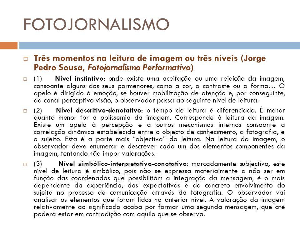 FOTOJORNALISMO Três momentos na leitura de imagem ou três níveis (Jorge Pedro Sousa, Fotojornalismo Performativo)