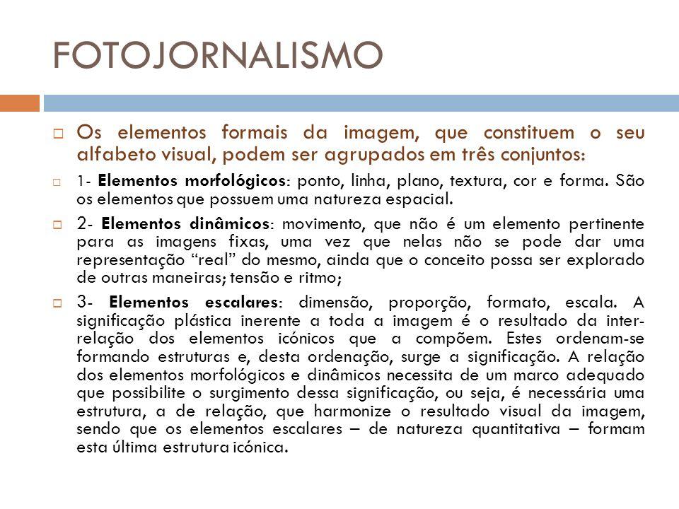 FOTOJORNALISMO Os elementos formais da imagem, que constituem o seu alfabeto visual, podem ser agrupados em três conjuntos:
