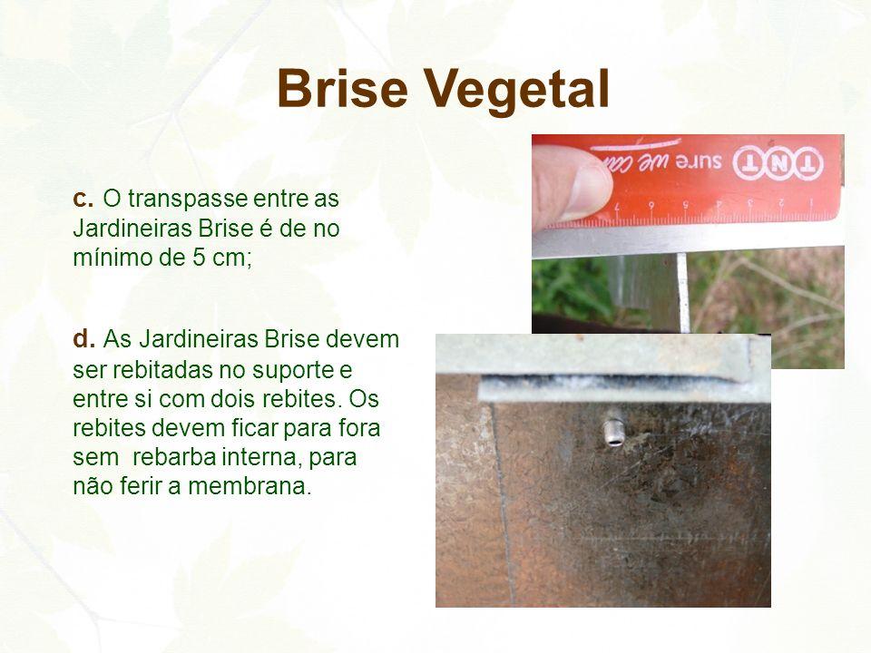 Brise Vegetal c. O transpasse entre as Jardineiras Brise é de no mínimo de 5 cm;