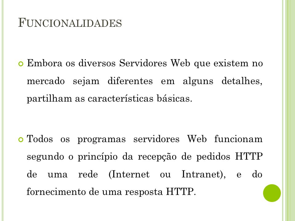Funcionalidades Embora os diversos Servidores Web que existem no mercado sejam diferentes em alguns detalhes, partilham as características básicas.
