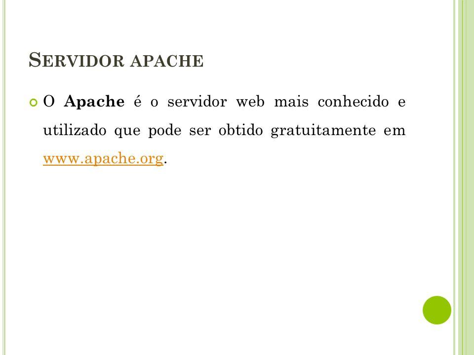 Servidor apache O Apache é o servidor web mais conhecido e utilizado que pode ser obtido gratuitamente em www.apache.org.