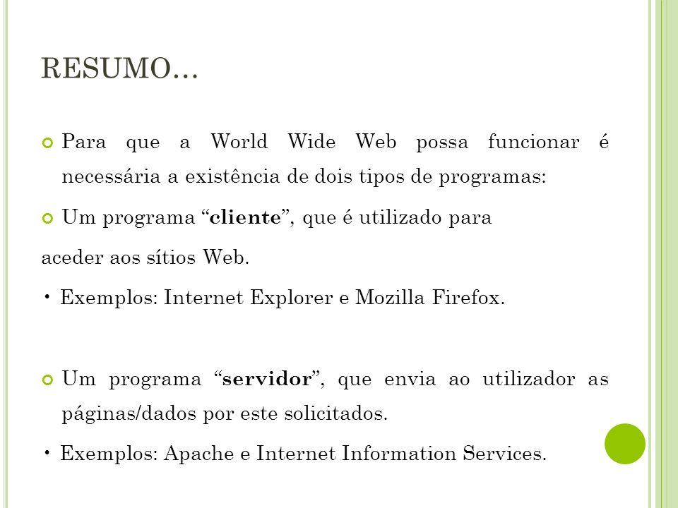 RESUMO… Para que a World Wide Web possa funcionar é necessária a existência de dois tipos de programas: