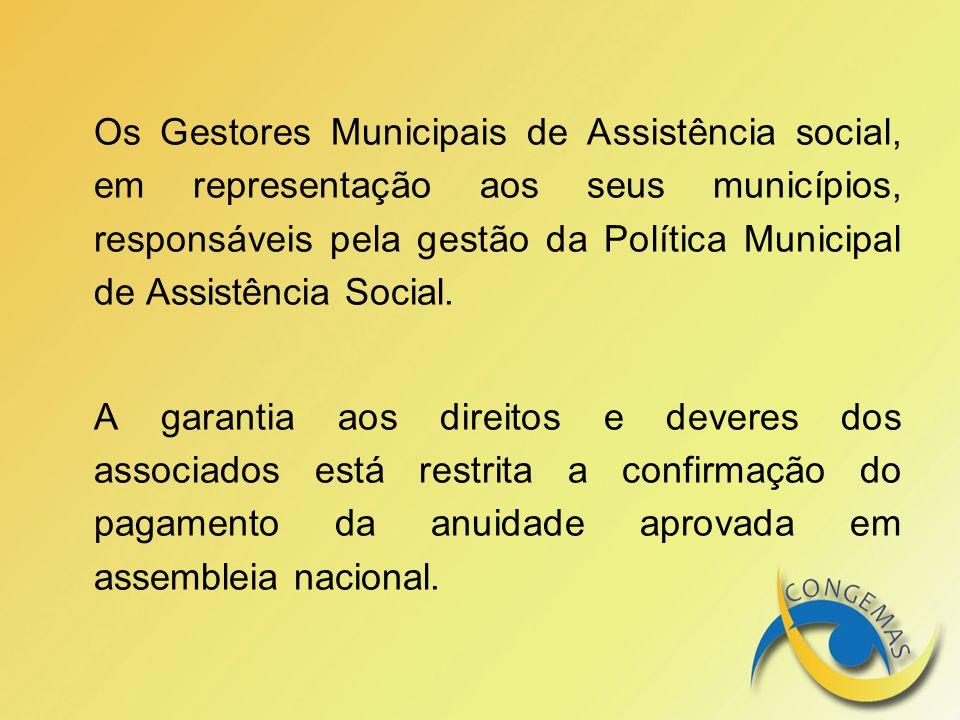 Os Gestores Municipais de Assistência social, em representação aos seus municípios, responsáveis pela gestão da Política Municipal de Assistência Social.