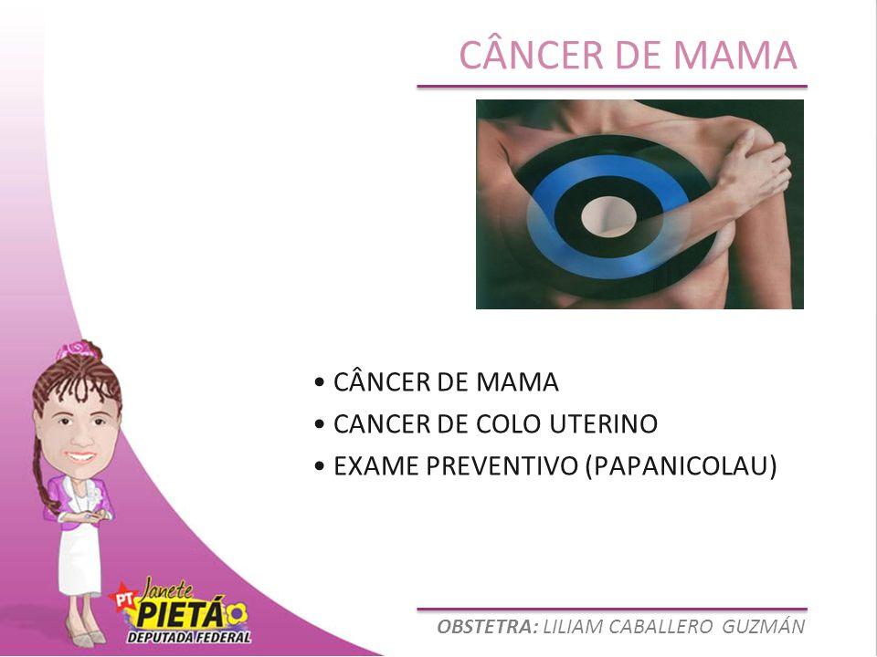 • CÂNCER DE MAMA • CANCER DE COLO UTERINO • EXAME PREVENTIVO (PAPANICOLAU)