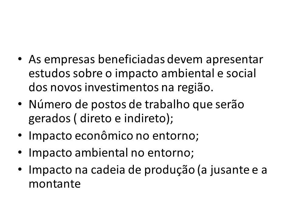 As empresas beneficiadas devem apresentar estudos sobre o impacto ambiental e social dos novos investimentos na região.