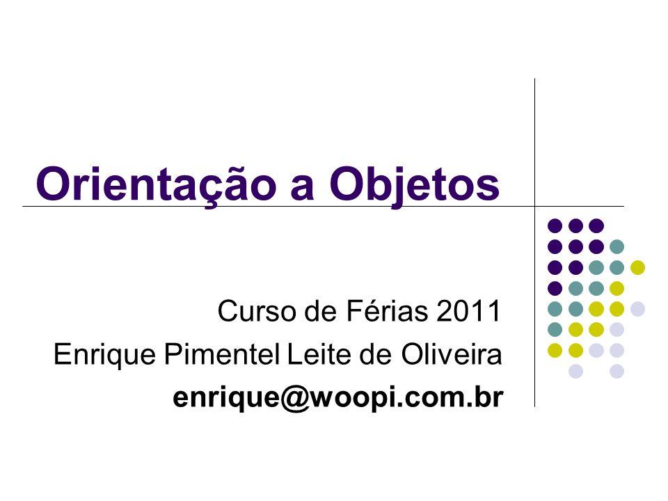 Orientação a Objetos Curso de Férias 2011