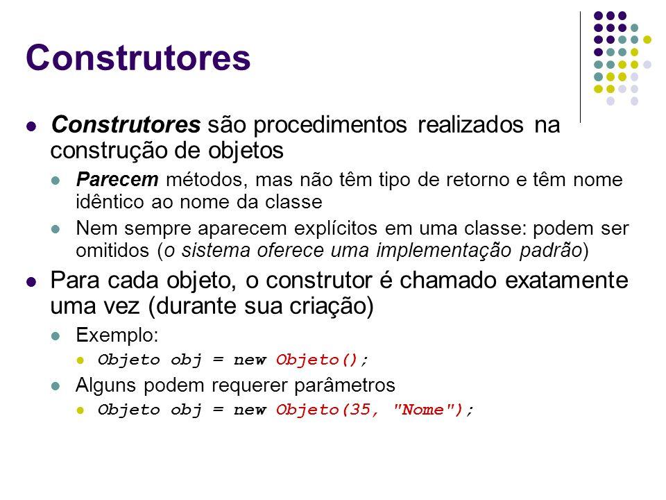 Construtores Construtores são procedimentos realizados na construção de objetos.