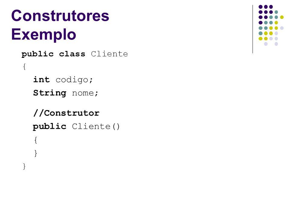 Construtores Exemplo int codigo; String nome; //Construtor