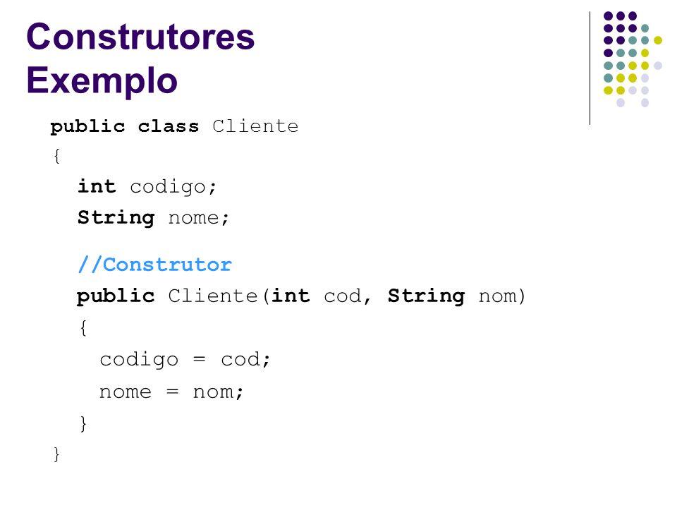 Construtores Exemplo codigo = cod; nome = nom; int codigo;