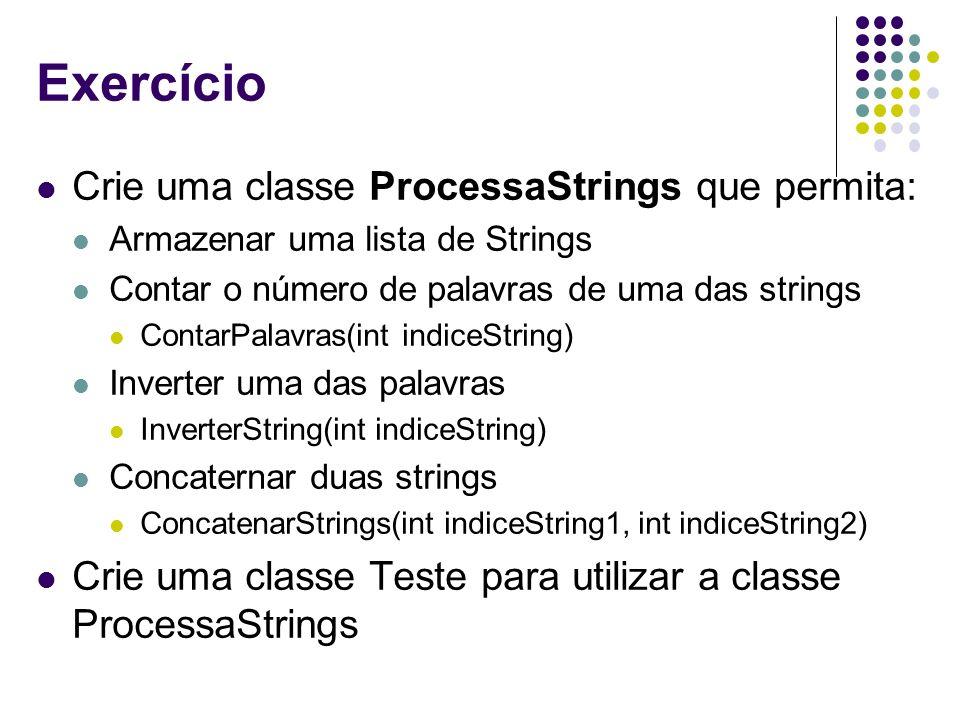 Exercício Crie uma classe ProcessaStrings que permita: