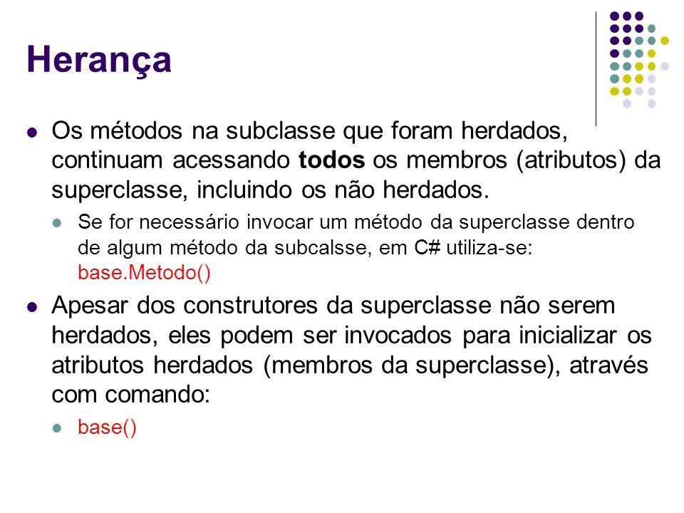 Herança Os métodos na subclasse que foram herdados, continuam acessando todos os membros (atributos) da superclasse, incluindo os não herdados.