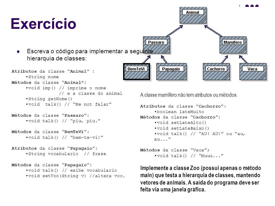 Exercício Escreva o código para implementar a seguinte hierarquia de classes: Atributos da classe Animal :