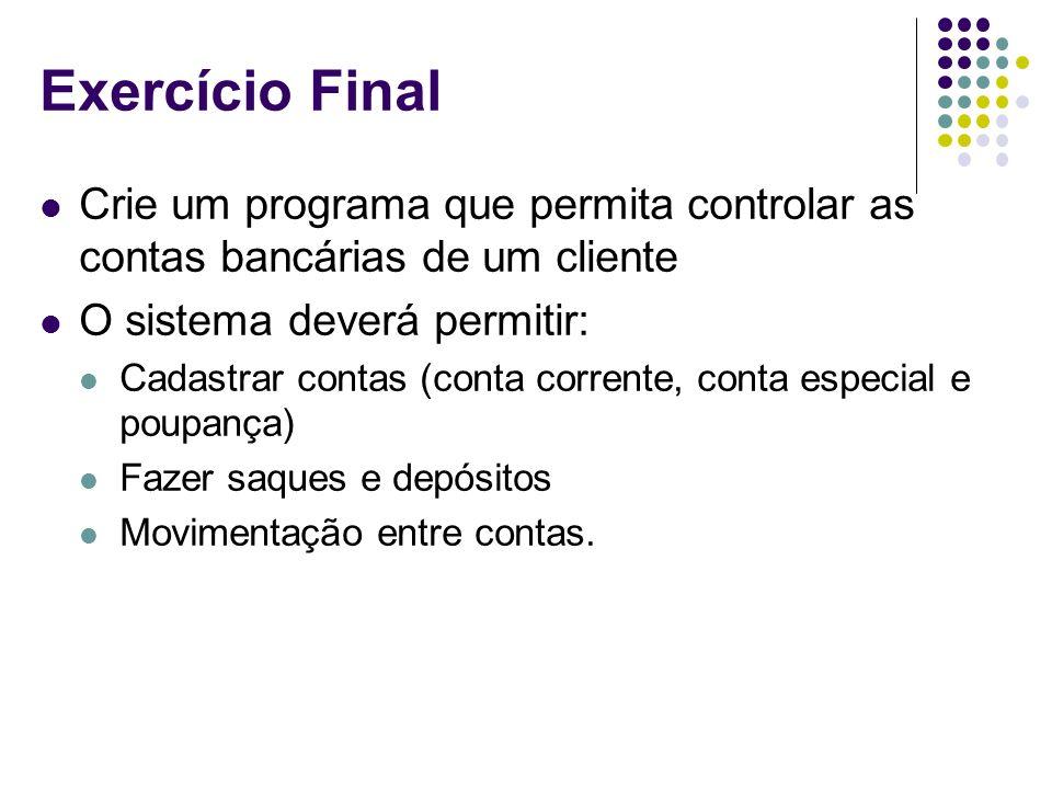 Exercício Final Crie um programa que permita controlar as contas bancárias de um cliente. O sistema deverá permitir: