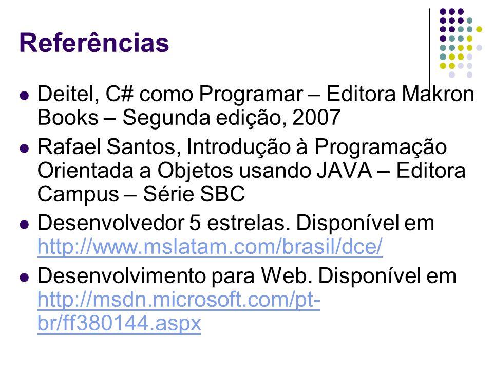 Referências Deitel, C# como Programar – Editora Makron Books – Segunda edição, 2007.