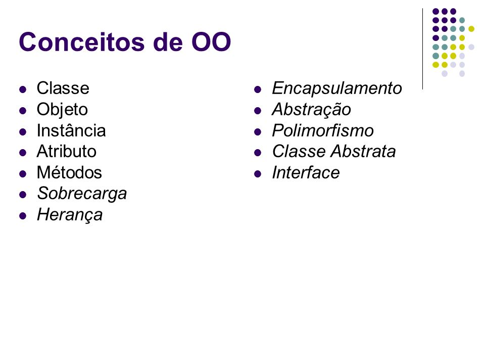 Conceitos de OO Classe Objeto Instância Atributo Métodos Sobrecarga