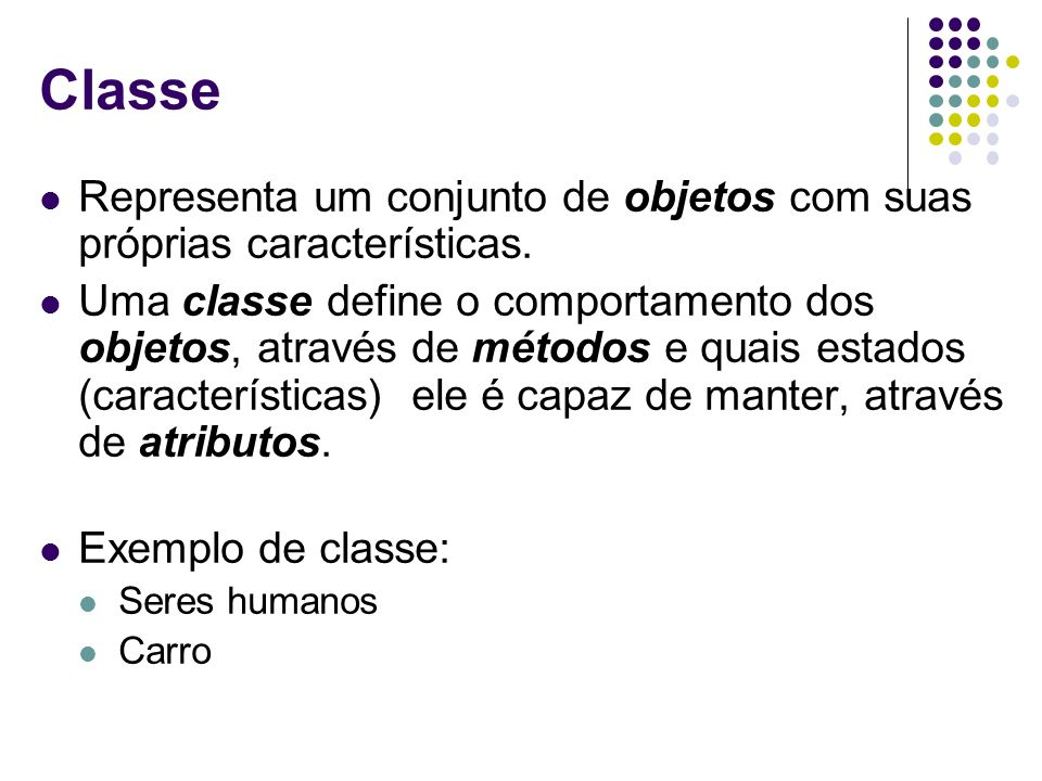 Classe Representa um conjunto de objetos com suas próprias características.
