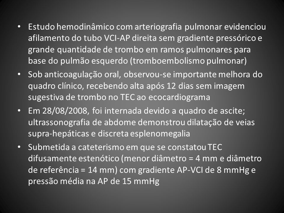 Estudo hemodinâmico com arteriografia pulmonar evidenciou afilamento do tubo VCI-AP direita sem gradiente pressórico e grande quantidade de trombo em ramos pulmonares para base do pulmão esquerdo (tromboembolismo pulmonar)