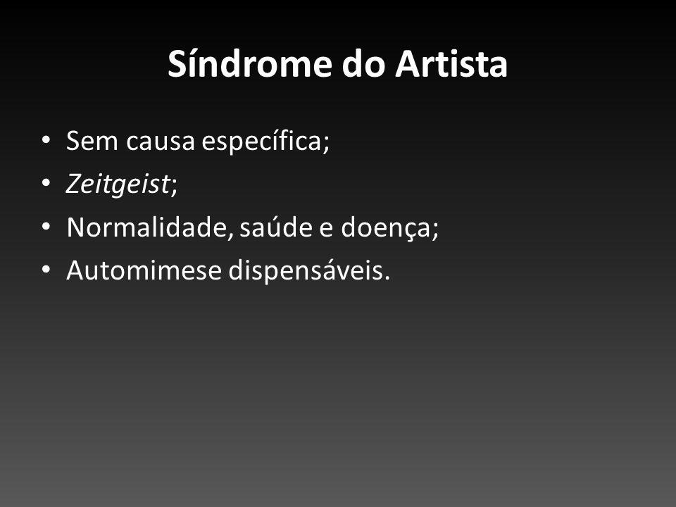 Síndrome do Artista Sem causa específica; Zeitgeist;