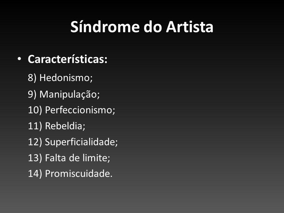 Síndrome do Artista Características: 8) Hedonismo; 9) Manipulação;