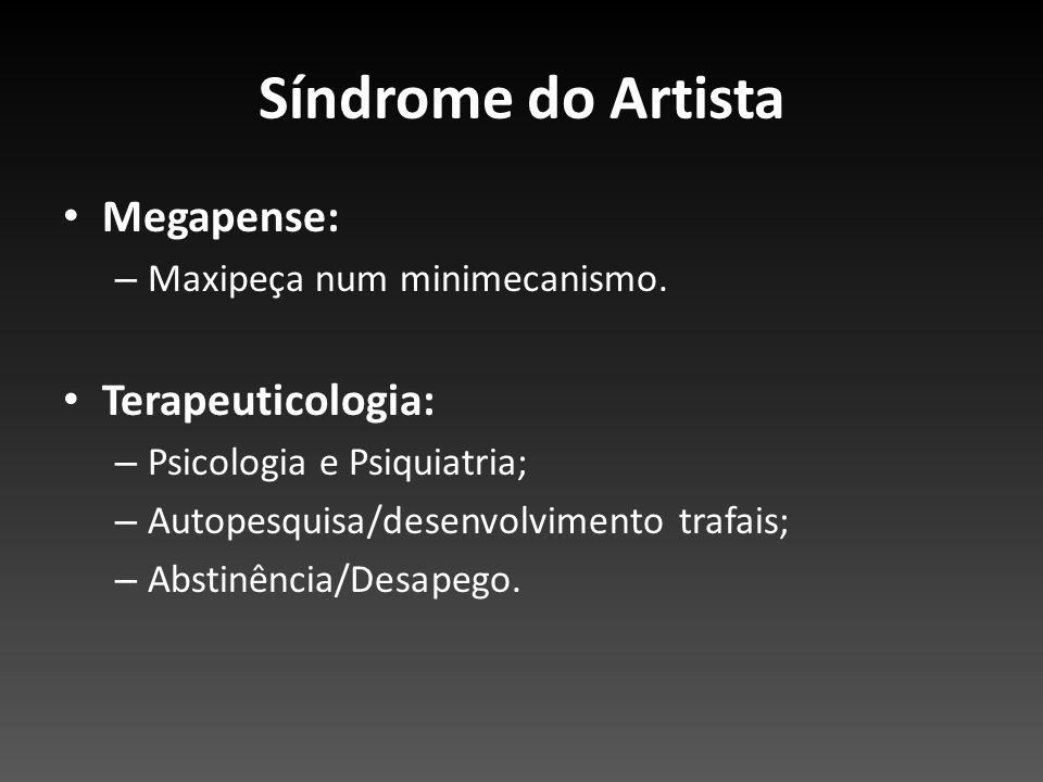 Síndrome do Artista Megapense: Terapeuticologia: