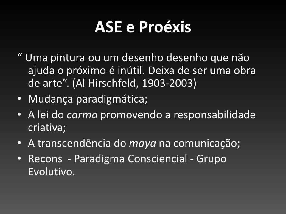 ASE e Proéxis Uma pintura ou um desenho desenho que não ajuda o próximo é inútil. Deixa de ser uma obra de arte . (Al Hirschfeld, 1903-2003)
