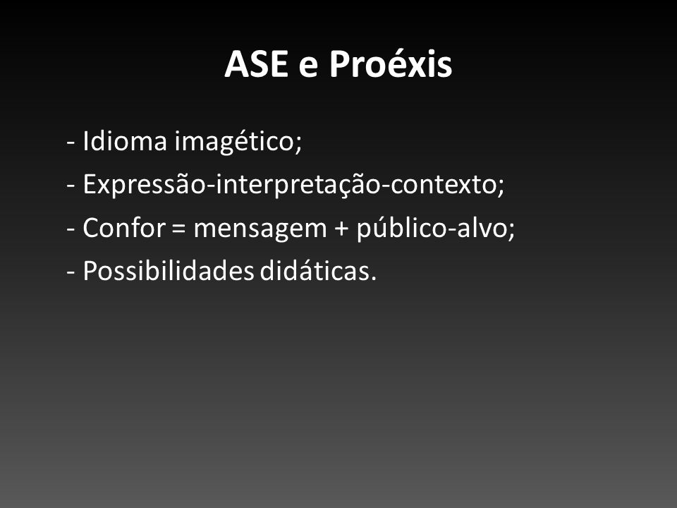 ASE e Proéxis - Idioma imagético; - Expressão-interpretação-contexto;