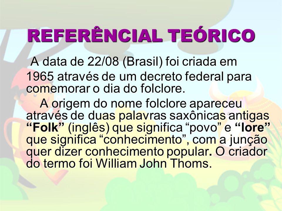 REFERÊNCIAL TEÓRICO A data de 22/08 (Brasil) foi criada em. 1965 através de um decreto federal para comemorar o dia do folclore.