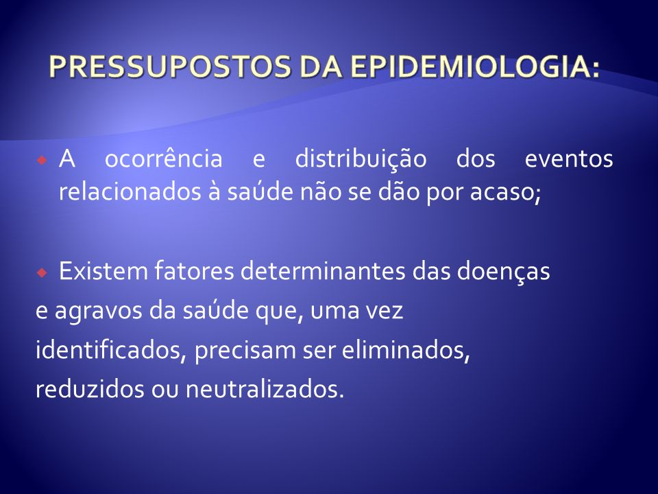 PRESSUPOSTOS DA EPIDEMIOLOGIA: